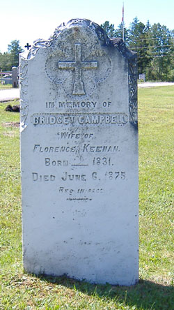In memory of Bridget Campbell, wife of Florence Keenan, Born ___ 1831, Died June 6, 1875, Rest In Peace.