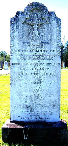 Sacred to the memory of John Vickers, Born in Queens Co., Ireland, November 10, 1822 Died August 3, 1893.